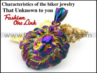 Characteristics of the biker jewelry that Unknown to you