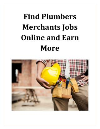 Find Plumbers Merchants Jobs online and earn more