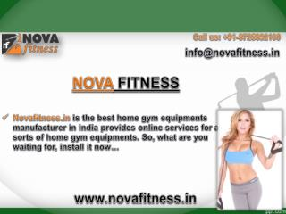 Novafitness.in is the best home gym equipments manufacturer in india provides online services for all sorts of home gym