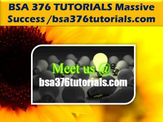BSA 376 TUTORIALS Massive Success /bsa376tutorials.com