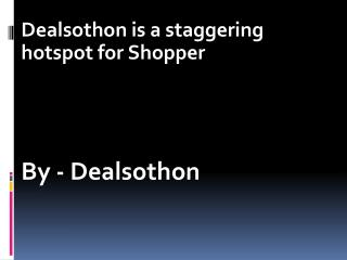 Dealsothon is a staggering hotspot for Shopper
