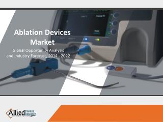 Ablation Devices Market Overview 2014 - 2022