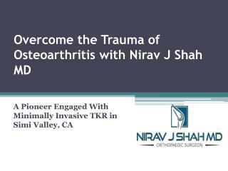 Overcome the Trauma of Osteoarthritis with Nirav J Shah MD