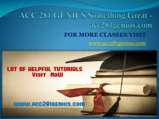ACC 281 GENIUS Something Great - acc281genius.com