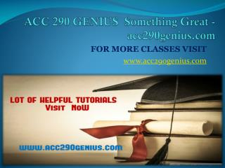 ACC 290 GENIUS  Something Great -acc290genius.com