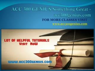 ACC 300 GENIUS Something Great - acc300genius.com