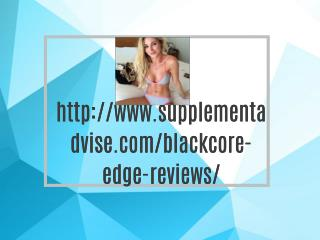 http://www.supplementadvise.com/blackcore-edge-reviews/