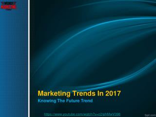 The Future of Marketing: Digital Marketing Trends to Watch in 2017