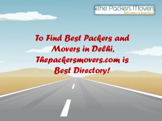 To Find Best Packers and Movers in Delhi, Thepackersmovers.com is Best Directory!