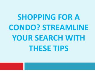 Shopping for a Condo? Streamline Your Search with these Tips