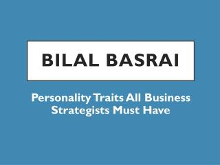 Bilal Basrai - Personality Traits All Business Strategists Must Have