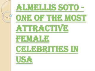 Almellis Soto - One of the Most Attractive Female Celebrities in USA