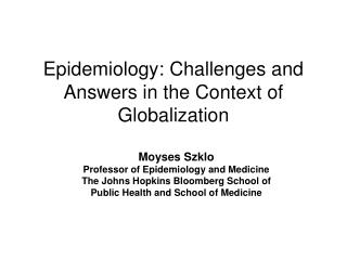 Epidemiology: Challenges and Answers in the Context of Globalization