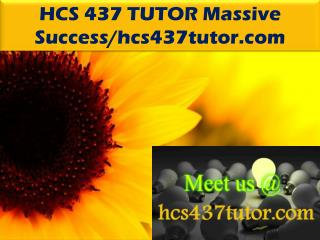 HCS 437 TUTOR Massive Success/hcs437tutor.com