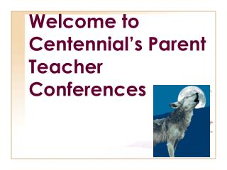 Welcome to Centennial s Parent Teacher Conferences