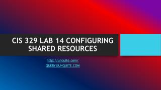 CIS 329 LAB 14 CONFIGURING SHARED RESOURCES