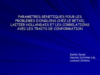 PARAMETRES GENETIQUES POUR LES PROBLEMES D ONGLONS CHEZ LE BETAIL LAITIER HOLLANDAIS ET LES CORRELATIONS AVEC LES TRAITS