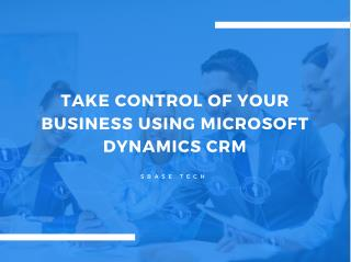 Take control of your business using Microsoft Dynamics CRM