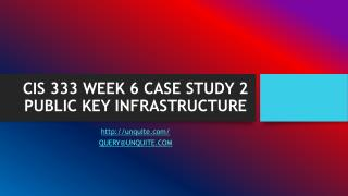 CIS 333 WEEK 6 CASE STUDY 2 PUBLIC KEY INFRASTRUCTURE