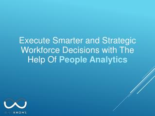 Execute Smarter and Strategic Workforce Decisions with The Help Of People Analytics