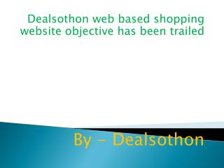 Dealsothon web based shopping website objective has been trailed