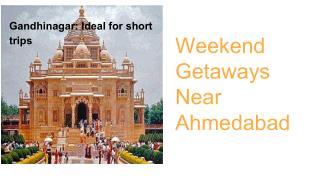 Weekend Getaways Near Ahmedabad