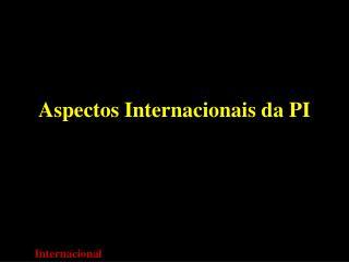 Aspectos Internacionais da PI