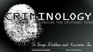 The Role of Criminologist - Dr. Kirkham Criminal Justice Consultant
