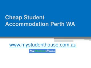 Cheap Student Accommodation Perth WA - www.mystudenthouse.com.au