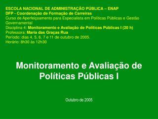Monitoramento e Avalia  o de Pol ticas P blicas I   Outubro de 2005