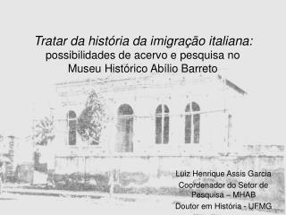 Tratar da hist ria da imigra  o italiana: possibilidades de acervo e pesquisa no  Museu Hist rico Ab lio Barreto