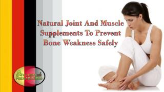 Natural Joint And Muscle Supplements To Prevent Bone Weakness Safely