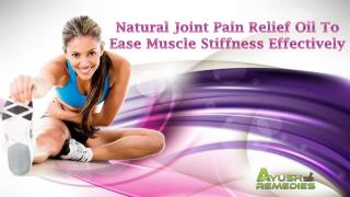 Natural Joint Pain Relief Oil To Ease Muscle Stiffness Effectively