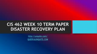 CIS 462 WEEK 10 TERM PAPER DISASTER RECOVERY PLAN