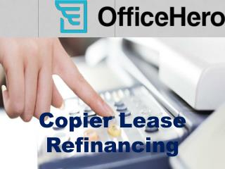 Know About Copier Lease Refinancing