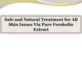 Safe and Natural Treatment for All Skin Issues Via Pure Forskolin Extract