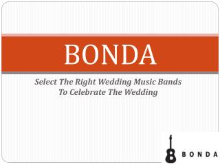Select The Right Wedding Music Bands To Celebrate The Wedding – Bonda