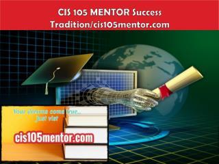 CIS 105 MENTOR Success Tradition/cis105mentor.com