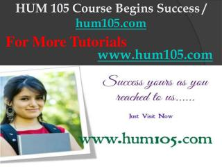 HUM 105 Course Begins Success / hum105dotcom