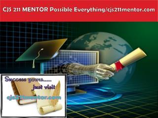 CJS 211 MENTOR Possible Everything/cjs211mentor.com