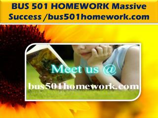 BUS 501 HOMEWORK Massive Success /bus501homework.com