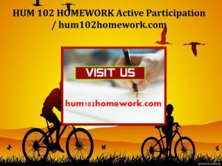 HUM 102 HOMEWORK Active Participation / hum102homework.com