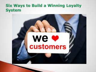 Six Ways to Build a Winning Loyalty System