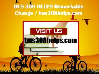 BUS 308 HELPS Remarkable Change / bus308helps.com