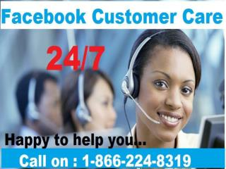 Get Your Hands off from your all issues of Facebook Customer Care just call 1-866-224-8319