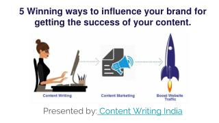 5 winning ways to influence your brand for getting the success of your content