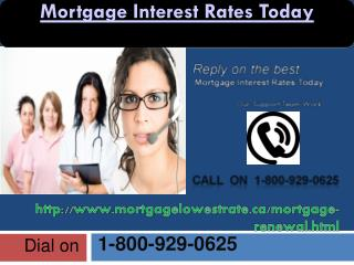 Mortgage Interest Rates Today @ 1-800-929-0625 for your expectation