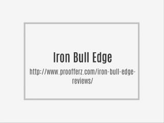 http://www.proofferz.com/iron-bull-edge-reviews/
