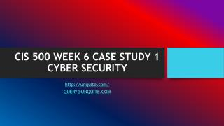 CIS 500 WEEK 6 CASE STUDY 1 CYBER SECURITY