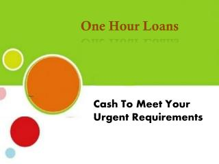 One Hour Loans To Solve Your Fiscal Difficulties Within An Hour